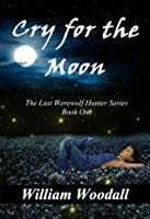 Cry for the Moon (The Last Werewolf Hunter) (Volume 1)