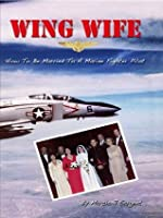 Wing Wife:How to Be Married to a Marine Fighter Pilot