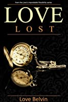 Love Lost (Love's Improbable Possibility, #1)