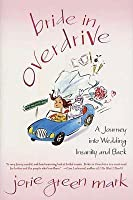 Bride in Overdrive: A Journey into Wedding Insanity and Back