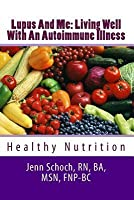 Lupus And Me: Living Well With An Autoimmune Illness: Healthy Nutrition