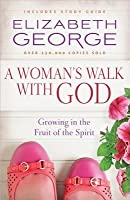 A Woman's Walk with God: Growing in the Fruit of the Spirit