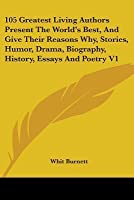 105 Greatest Living Authors Present the World's Best, and Give Their Reasons Why, Stories, Humor, Drama, Biography, History, Essays and Poetry V1