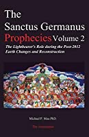 The Sanctus Germanus Prophecies Volume 2: The Lightbearer's Role During the Post-2012 Earth Changes and Reconstruction