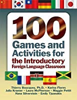 100 Games and Activities for the Introductory Foreign Language Classroom