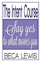 The Intent Course: Say Yes to What Moves You