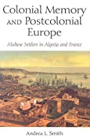 Colonial Memory and Postcolonial Europe: Maltese Settlers in Algeria and France