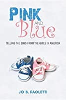 Pink and Blue: Telling the Boys from the Girls in America