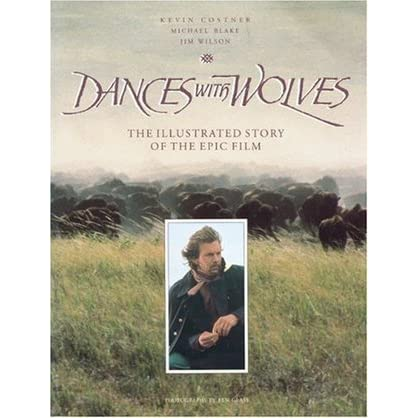 Dances with Wolves: The Illustrated Story of the Epic Film ...