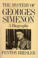 The Mystery Of Georges Simenon: A Biography