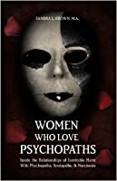 Women Who Love Psychopaths: Inside the Relationships of Inevitable Harm with Psychopaths, Sociopaths, & Narcissists