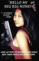 Hello My Big Big Honey!: Love Letters To Bangkok Bar Girls And Their Interviews
