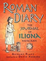 Roman Diary: The Journal of Iliona of Mytilini who was Captured and Sold as a Slave in Rome, AD 107