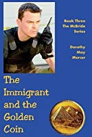 The Immigrant and the Golden Coin: Book Three, the McBride Series
