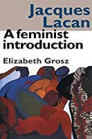 Jacques Lacan: A Feminist Introduction