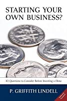 Starting Your Own Business? (Corban University Edition): 10 Questions to Consider Before Investing a Dime