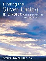 """Finding the Silver Lining in Divorce: What to Do When """"I Do"""" Turns Into """"I Don't"""""""