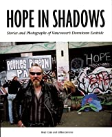Hope in Shadows: Stories and Photographs of Vancouver's Downtown Eastside