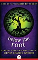 Below the Root: 1 (The Green Sky Trilogy)