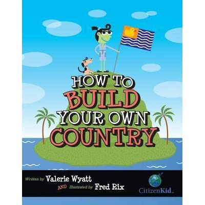 How to Build Your Own Country by Valerie Wyatt — Reviews ...