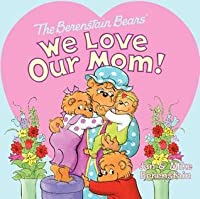 The Berenstain Bears Sick Days We Love Our Mom!
