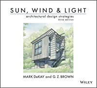Sun, Wind, and Light: Architectural Design Strategies by DeKay, Mark, Brown, G. Z. (2014) Paperback
