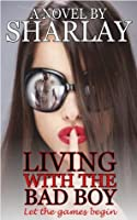 Living with the Bad Boy (FULL NOVEL)