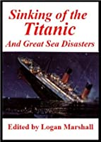 The Sinking of the Titanic and Great Sea Disasters [Illustrated]