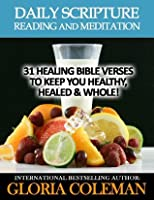 Daily Scripture Reading and Meditation: 31 Healing Bible Verses - To Keep You Healthy, Healed & Whole! (Daily Devotional)
