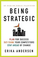 Being Strategic: Plan for Success; Out-think Your Competitors; Stay Ahead of Change