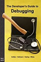 The Developer's Guide to Debugging: 2nd Edition