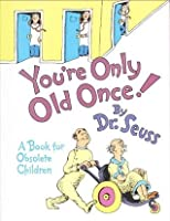 You're Only Old Once! (Classic Seuss)