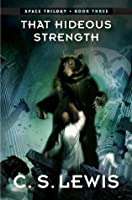 That Hideous Strength: (Space Trilogy, Book Three) (The Space Trilogy)