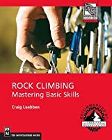 Rock Climbing: Mastering Basic Skills (Mountaineering Outdoor Experts Series)