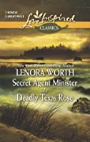 Secret Agent Minister and Deadly Texas Rose (Love Inspired Classics)