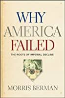 Why America Failed: The Roots of Imperial Decline