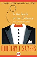 In the Teeth of the Evidence (Lord Peter Wimsey, #14)