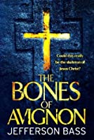 The Bones of Avignon: A Body Farm Thriller (Body Farm 7)