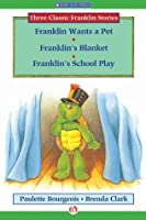 Franklin Wants a Pet, Franklin's Blanket, and Franklin's School Play (Classic Franklin Stories)