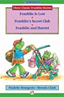 Franklin Is Lost, Franklin's Secret Club, and Franklin and Harriet (Classic Franklin Stories)