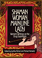 Shaman Woman, Mainline Lady: Women's Writings on the Drug Experience