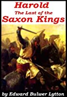 'Harold' The Last of The Saxon Kings [Illustrated]