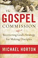 Gospel Commission, The: Recovering God's Strategy for Making Disciples