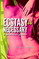 Ecstasy Is Necessary: A Practical Guide
