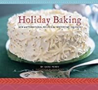 Holiday Baking: New and Traditional Recipes for Wintertime Holidays