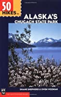 50 Hikes in Alaska's Chugach State Park (100 Hikes In...)