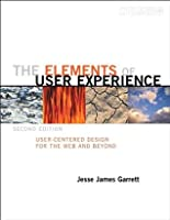 The Elements of User Experience: User-Centered Design for the Web and Beyond