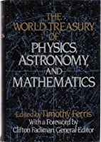 The World Treasury Of Physics, Astronomy And Mathematics