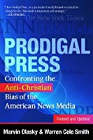 Prodigal Press: Confronting the Anti-Christian Bias of the American News Media, Revised and Updated