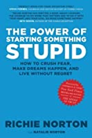 The Power of Starting Something Stupid: How to Crush Fear, Make Dreams Happen, and Live without Regret
